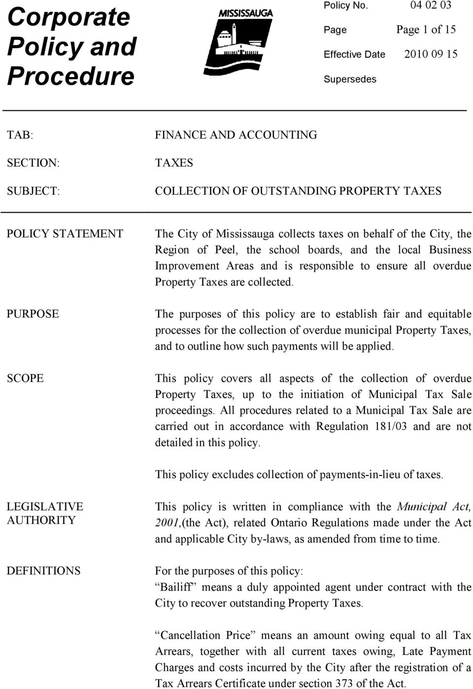The purposes of this policy are to establish fair and equitable processes for the collection of overdue municipal Property Taxes, and to outline how such payments will be applied.