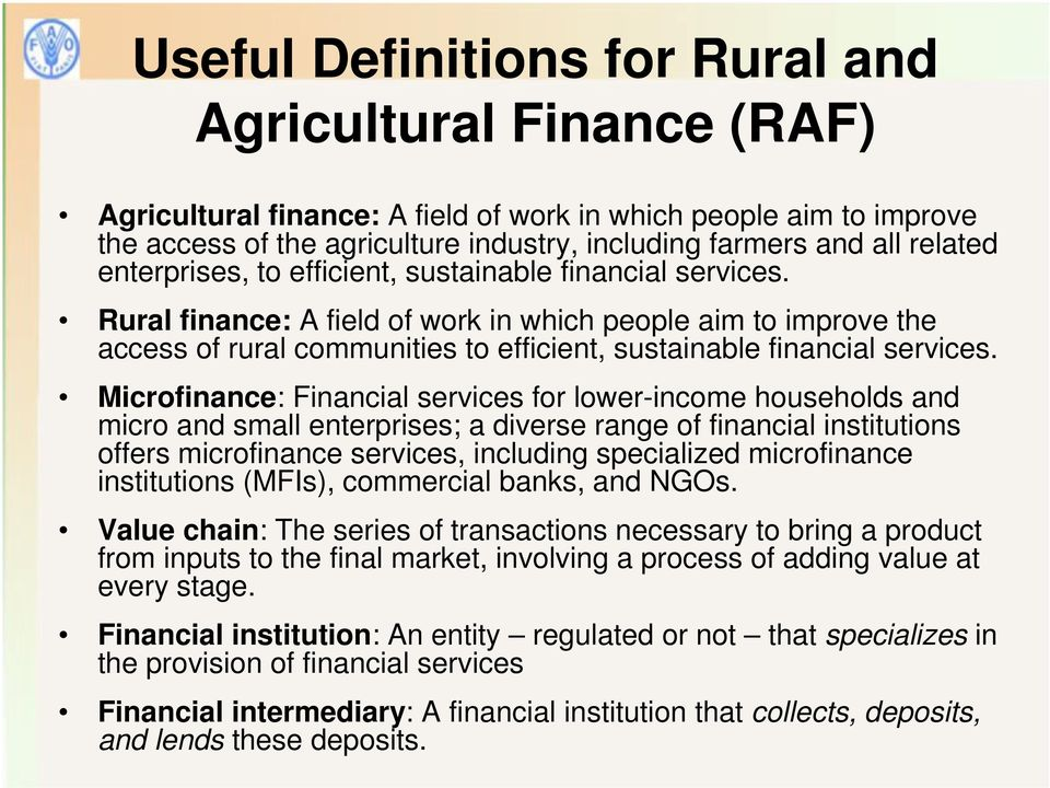 Rural finance: A field of work in which people aim to improve the access of rural communities to efficient, sustainable financial services.