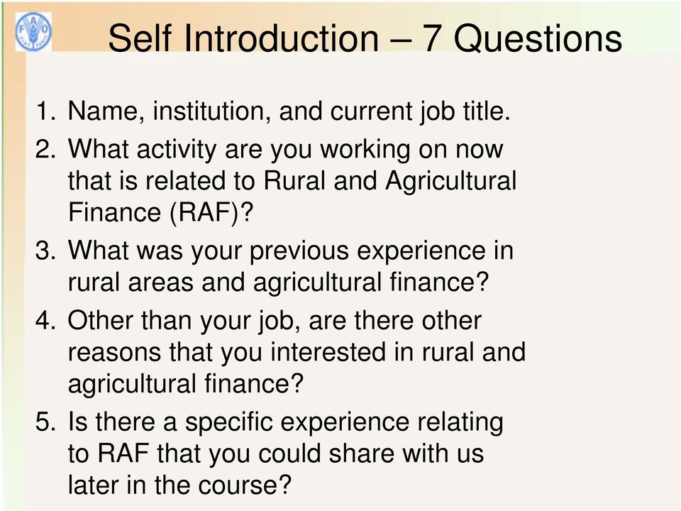 What was your previous experience in rural areas and agricultural finance? 4.