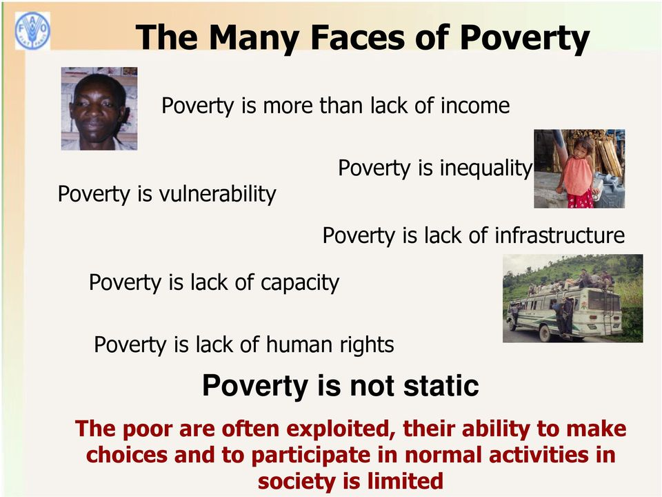 Poverty is lack of human rights Poverty is not static The poor are often exploited,