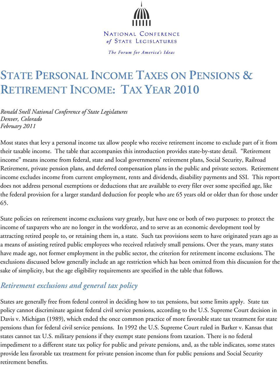 Retirement income means income from federal, state and local governments retirement plans, Social Security, Railroad Retirement, private pension plans, and deferred compensation plans in the public