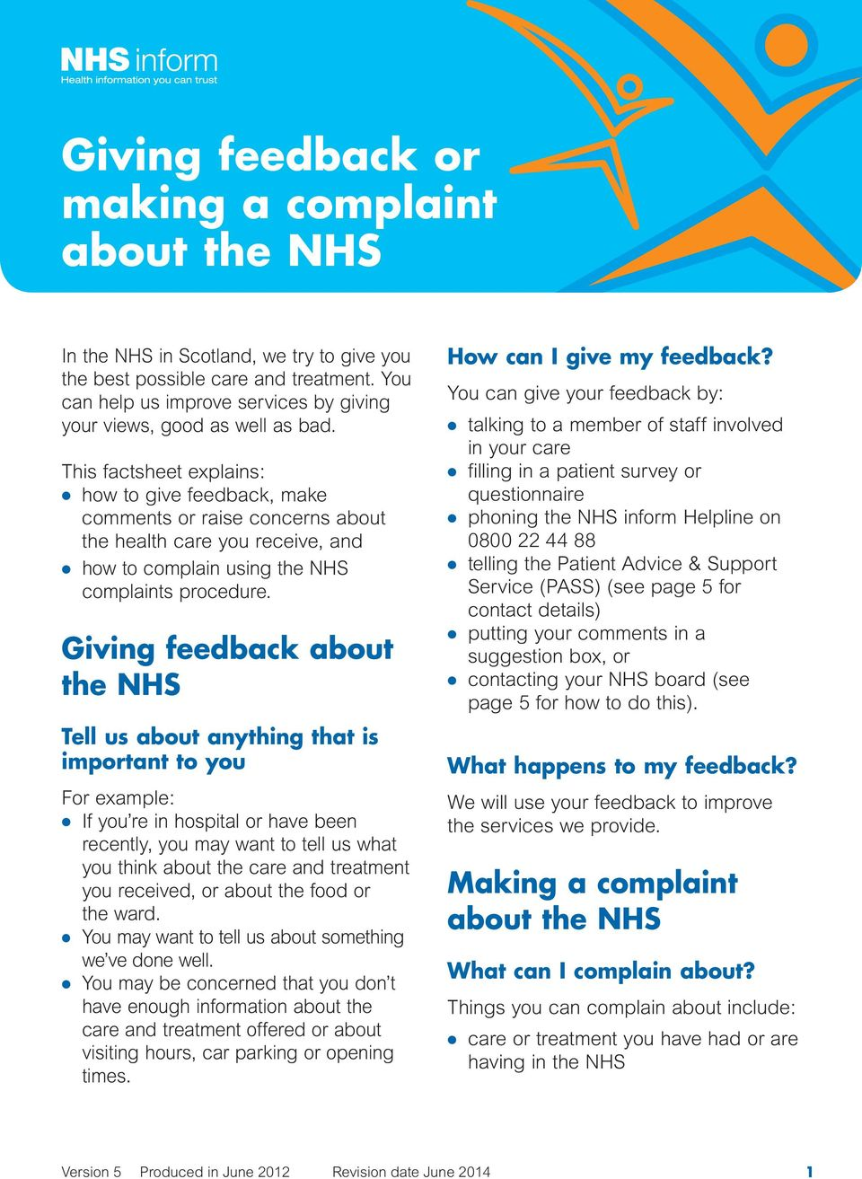 This factsheet explains: l how to give feedback, make comments or raise concerns about the health care you receive, and l how to complain using the NHS complaints procedure.