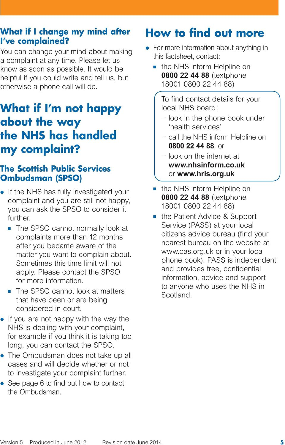 The Scottish Public Services Ombudsman (SPSO) l If the NHS has fully investigated your complaint and you are still not happy, you can ask the SPSO to consider it further.