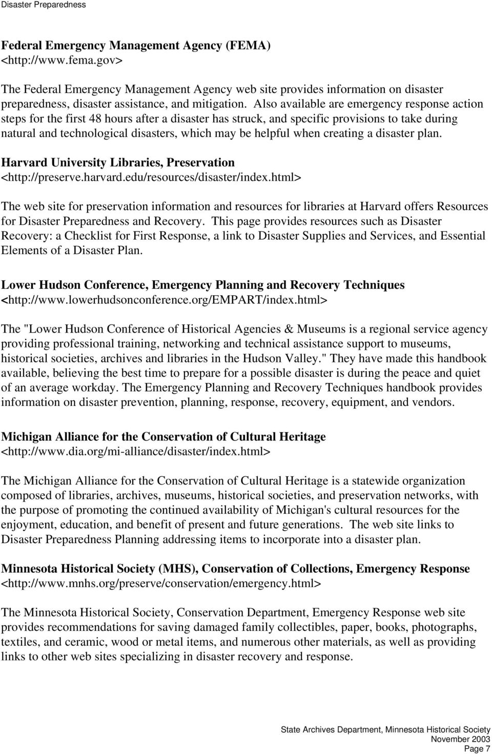when creating a disaster plan. Harvard University Libraries, Preservation <http://preserve.harvard.edu/resources/disaster/index.