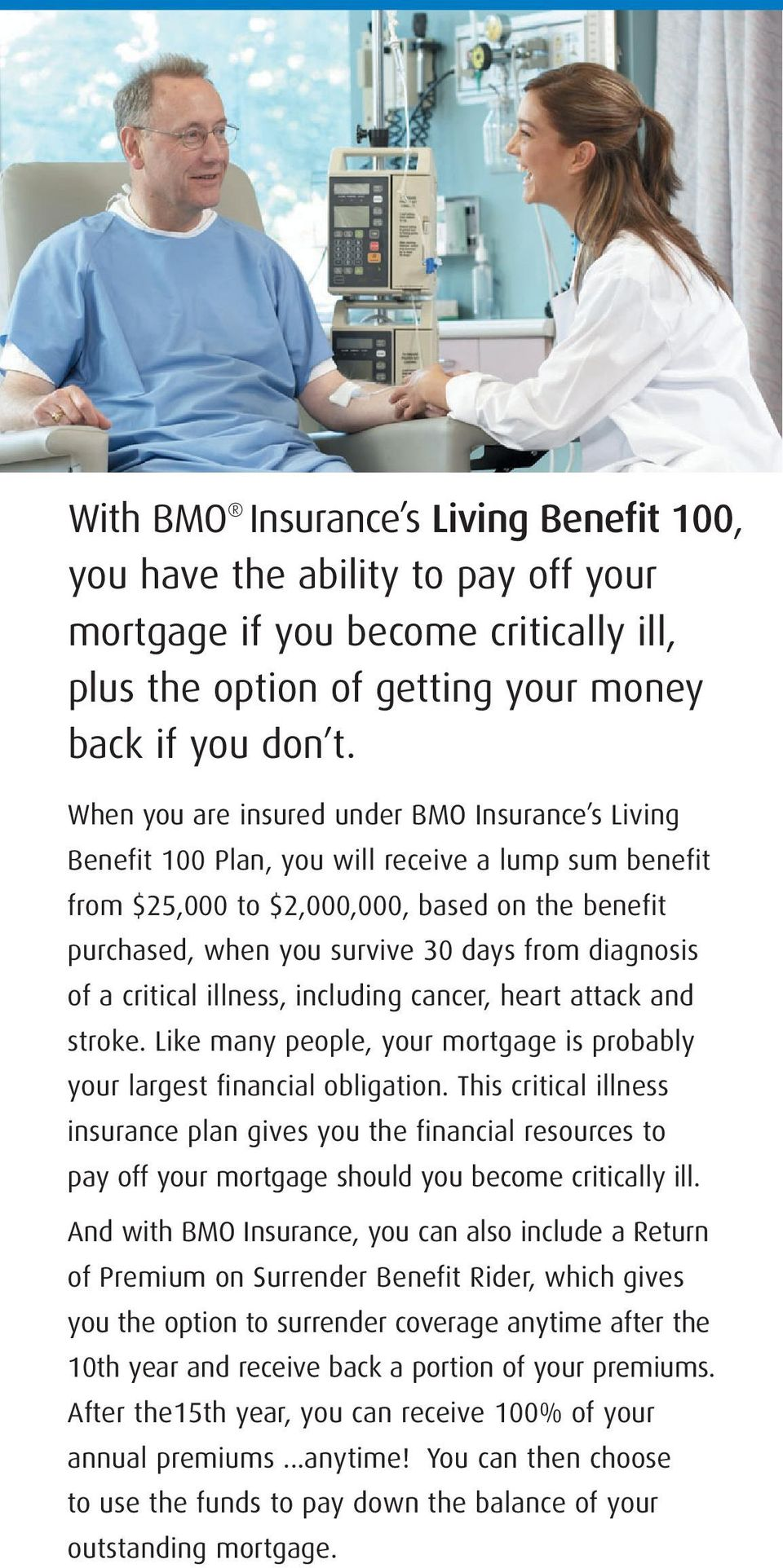 diagnosis of a critical illness, including cancer, heart attack and stroke. Like many people, your mortgage is probably your largest financial obligation.