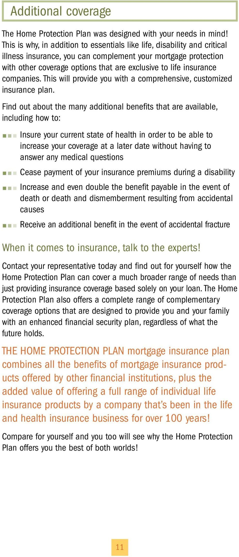 insurance companies. This will provide you with a comprehensive, customized insurance plan.