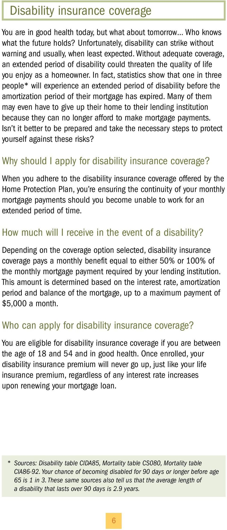Without adequate coverage, an extended period of disability could threaten the quality of life you enjoy as a homeowner.