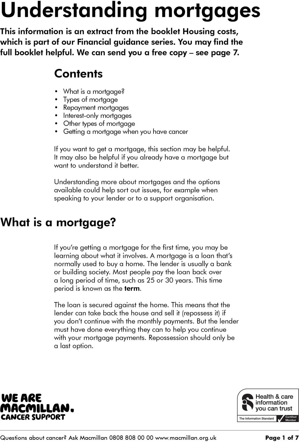 Types of mortgage Repayment mortgages Interest-only mortgages Other types of mortgage Getting a mortgage when you have cancer If you want to get a mortgage, this section may be helpful.