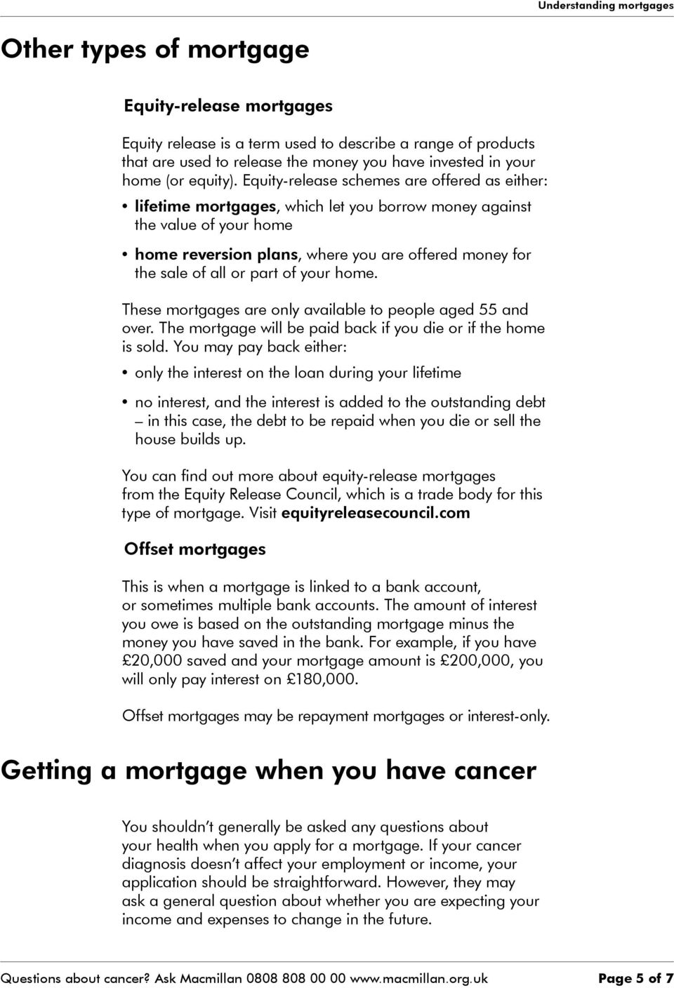part of your home. These mortgages are only available to people aged 55 and over. The mortgage will be paid back if you die or if the home is sold.