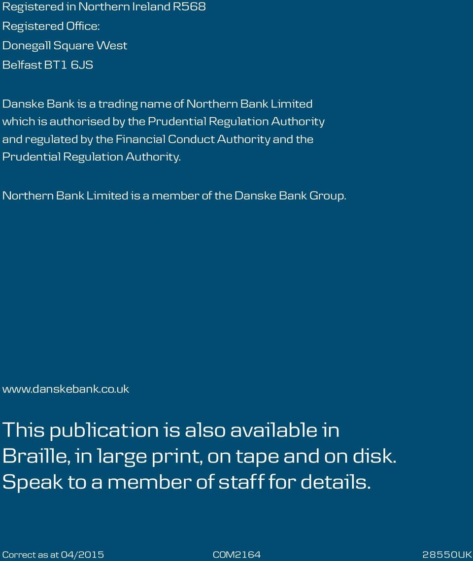 Prudential Regulation Authority. Northern Bank Limited is a member of the Danske Bank Group. www.danskebank.co.