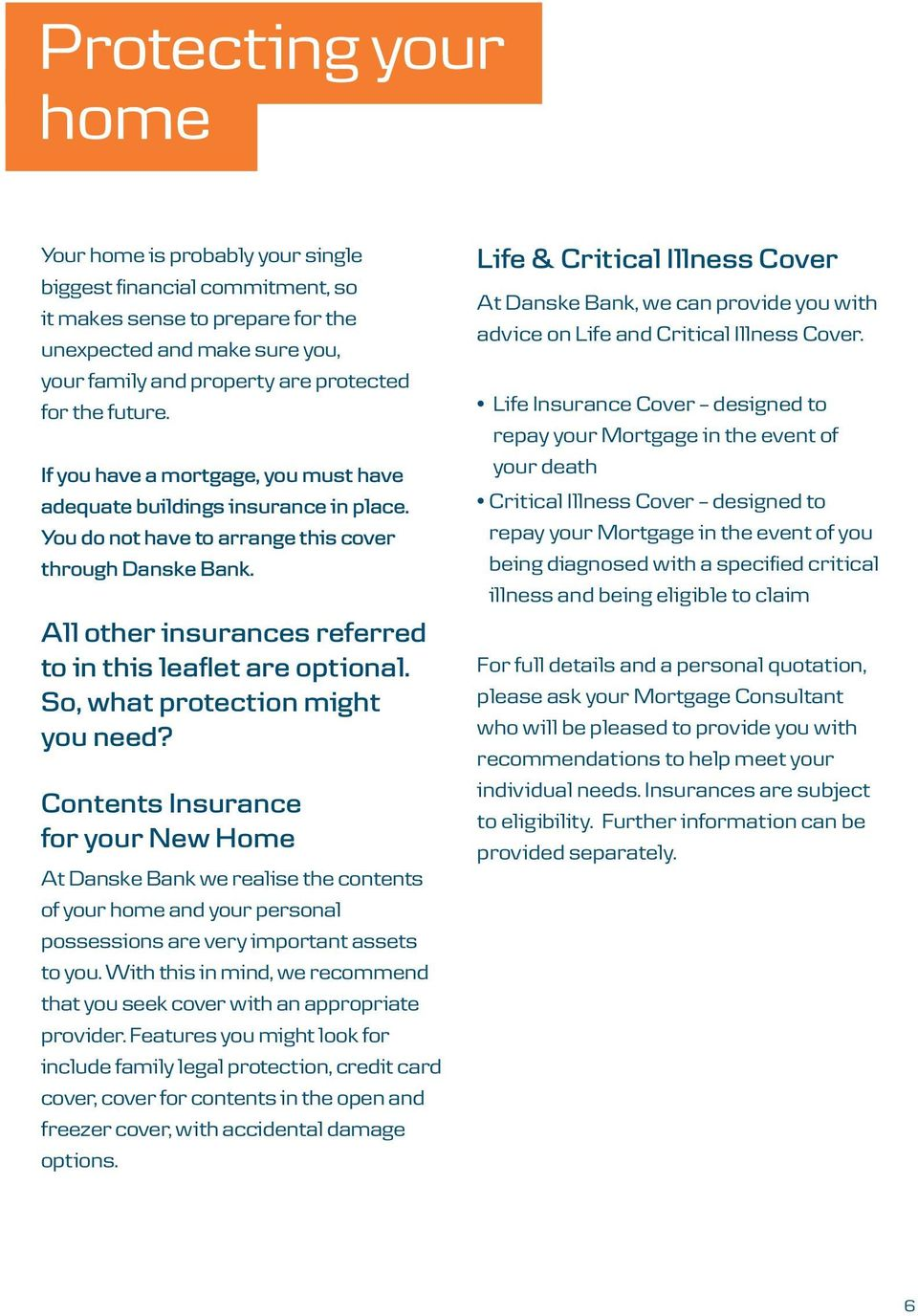 All other insurances referred to in this leaflet are optional. So, what protection might you need?