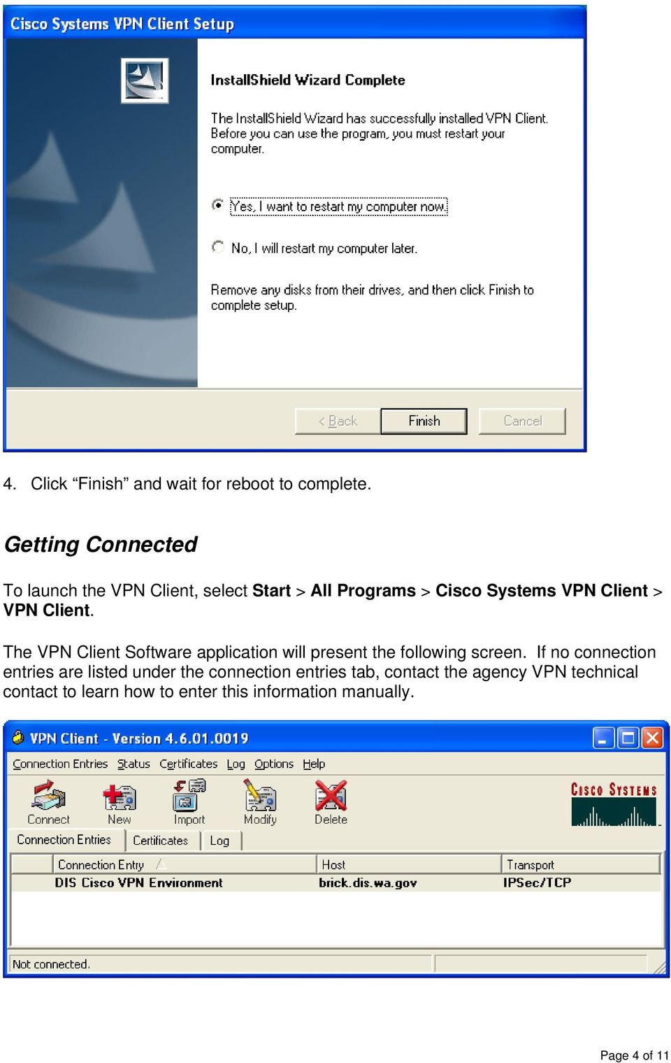 VPN Client. The VPN Client Software application will present the following screen.
