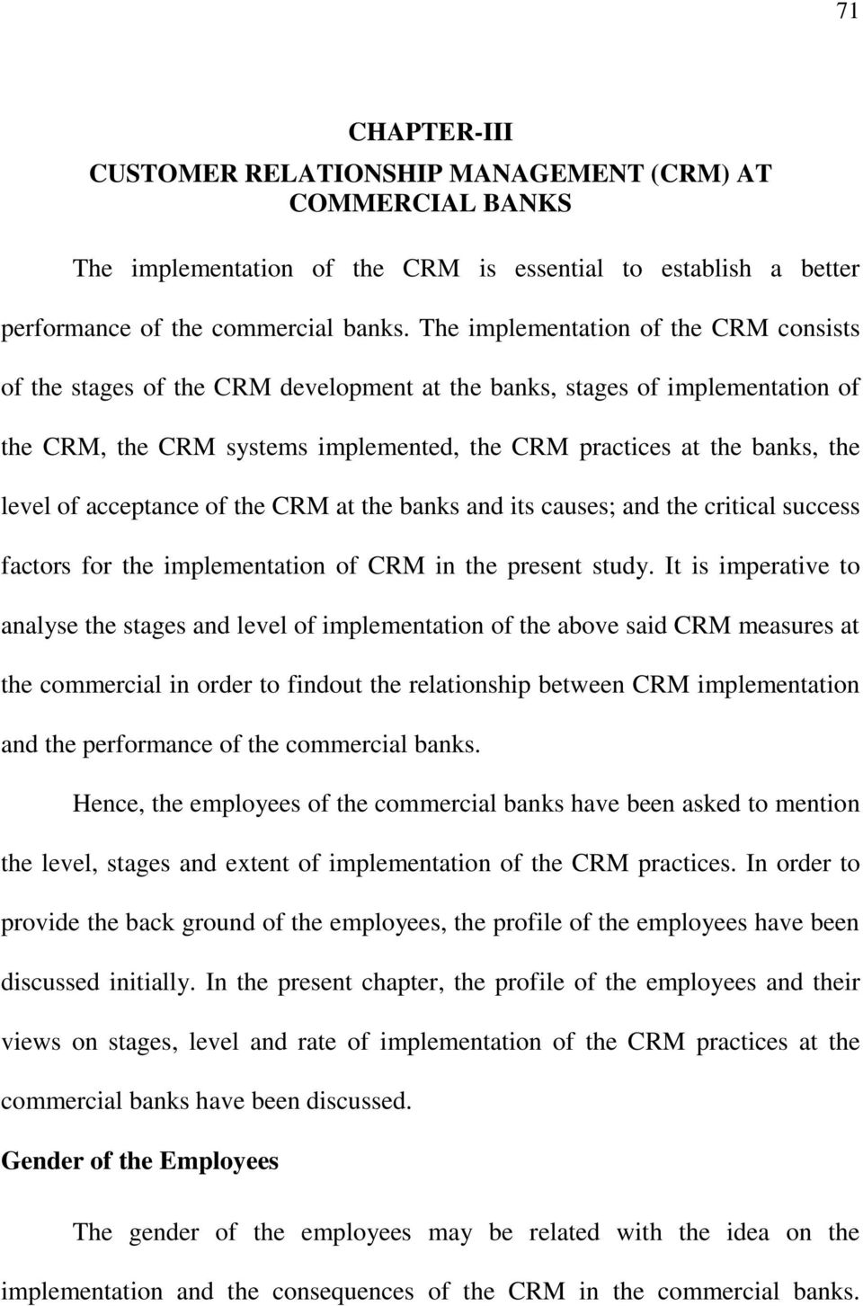 of acceptance of the CRM at the banks and its causes; and the critical success factors for the implementation of CRM in the present study.