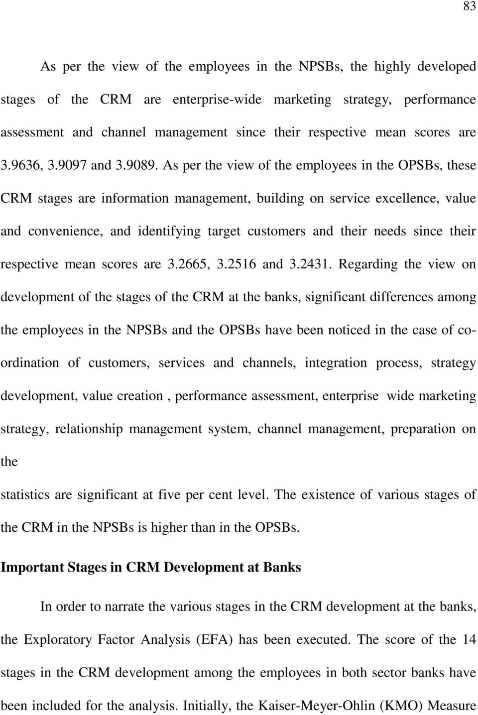 As per the view of the employees in the OPSBs, these CRM stages are information management, building on service excellence, value and convenience, and identifying target customers and their needs
