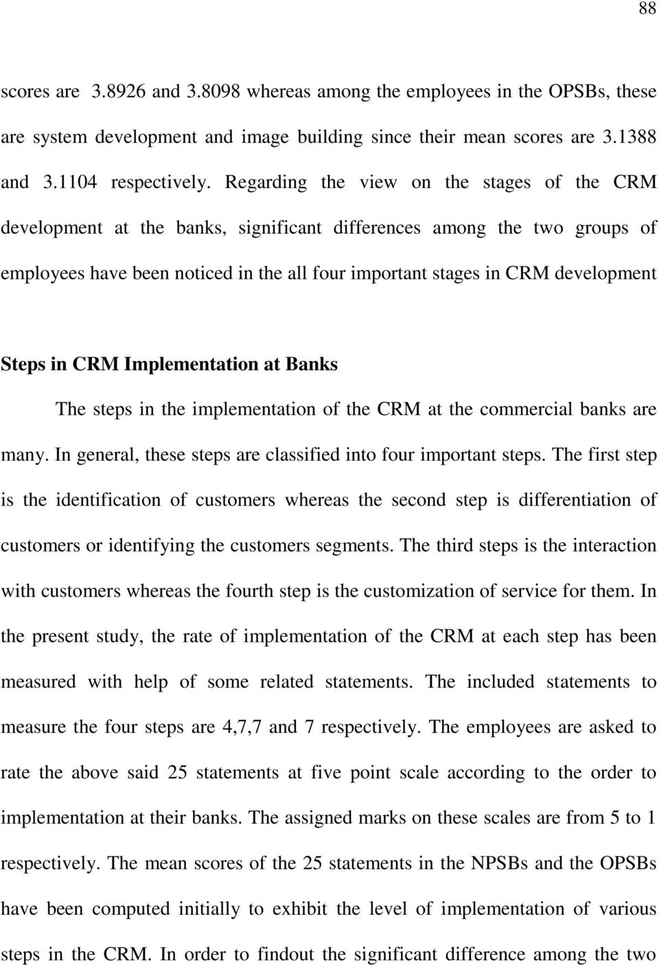 since their respective t statistics are significant at five per cent level. Steps in CRM Implementation at Banks The steps in the implementation of the CRM at the commercial banks are many.
