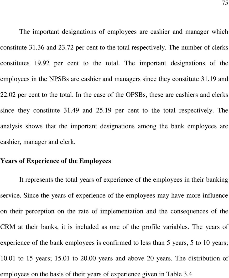 In the case of the OPSBs, these are cashiers and clerks since they constitute 31.49 and 25.19 per cent to the total respectively.