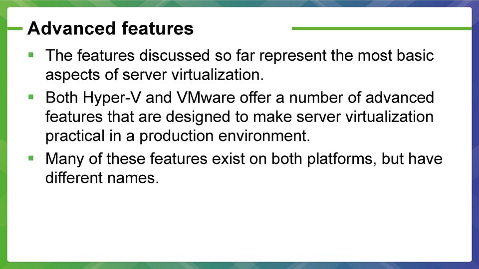 Both Hyper-V and VMware offer a number of advanced features that are designed to