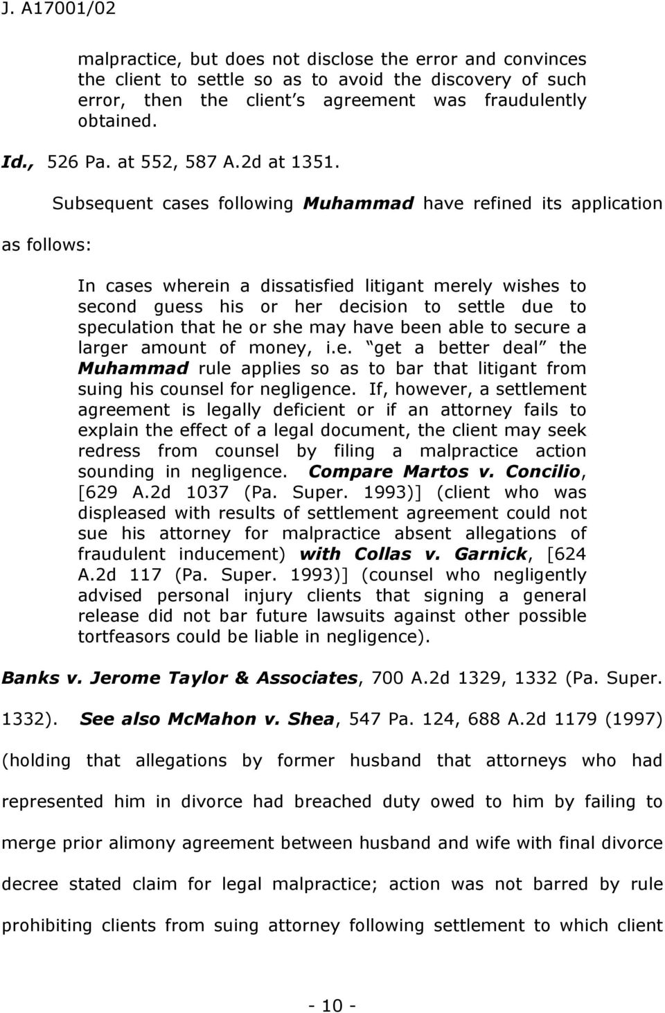 as follows: Subsequent cases following Muhammad have refined its application In cases wherein a dissatisfied litigant merely wishes to second guess his or her decision to settle due to speculation