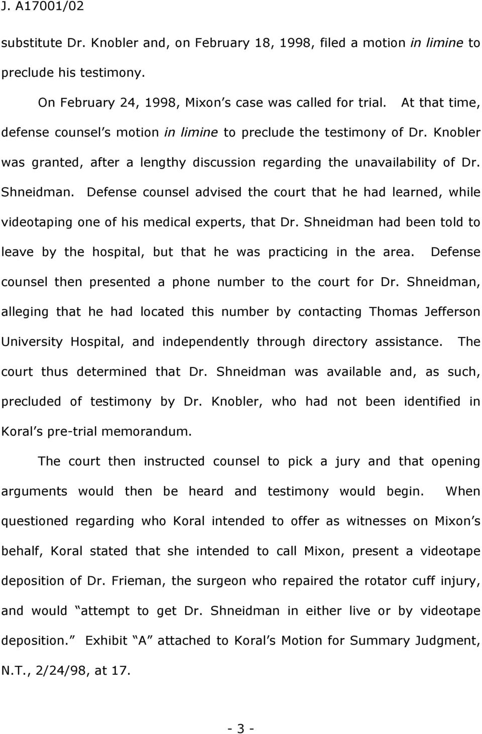 Defense counsel advised the court that he had learned, while videotaping one of his medical experts, that Dr. Shneidman had been told to leave by the hospital, but that he was practicing in the area.