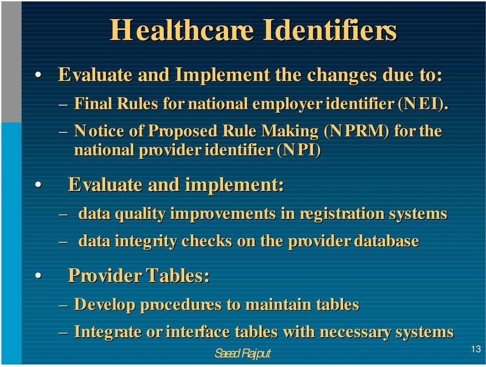Notice of Proposed Rule Making (NPRM) for the national provider identifier (NPI) Evaluate and implement:
