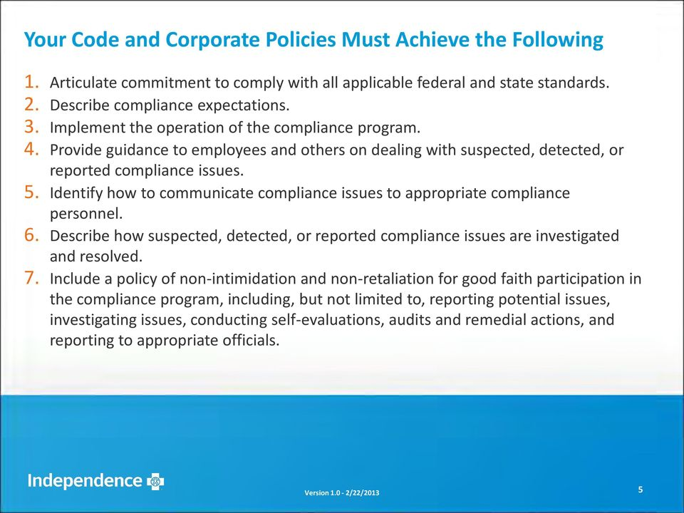 Identify how to communicate compliance issues to appropriate compliance personnel. 6. Describe how suspected, detected, or reported compliance issues are investigated and resolved. 7.