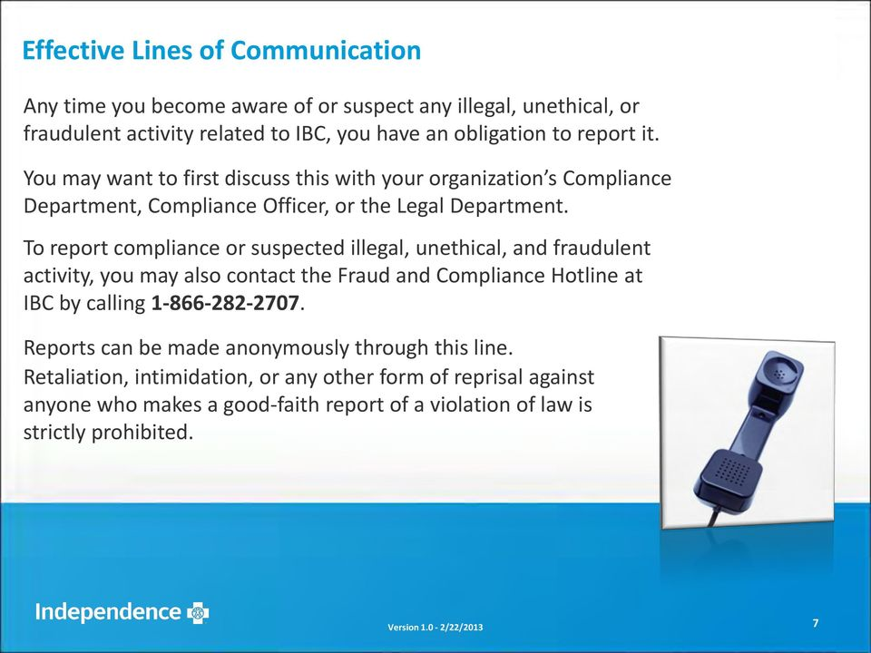 To report compliance or suspected illegal, unethical, and fraudulent activity, you may also contact the Fraud and Compliance Hotline at IBC by calling 1-866-282-2707.