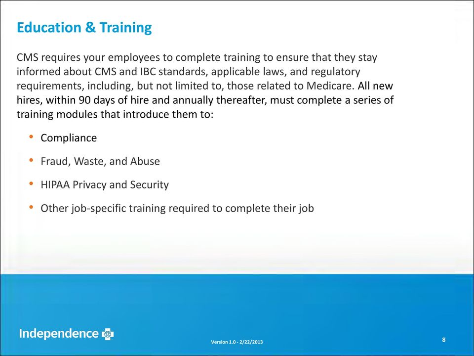 All new hires, within 90 days of hire and annually thereafter, must complete a series of training modules that introduce