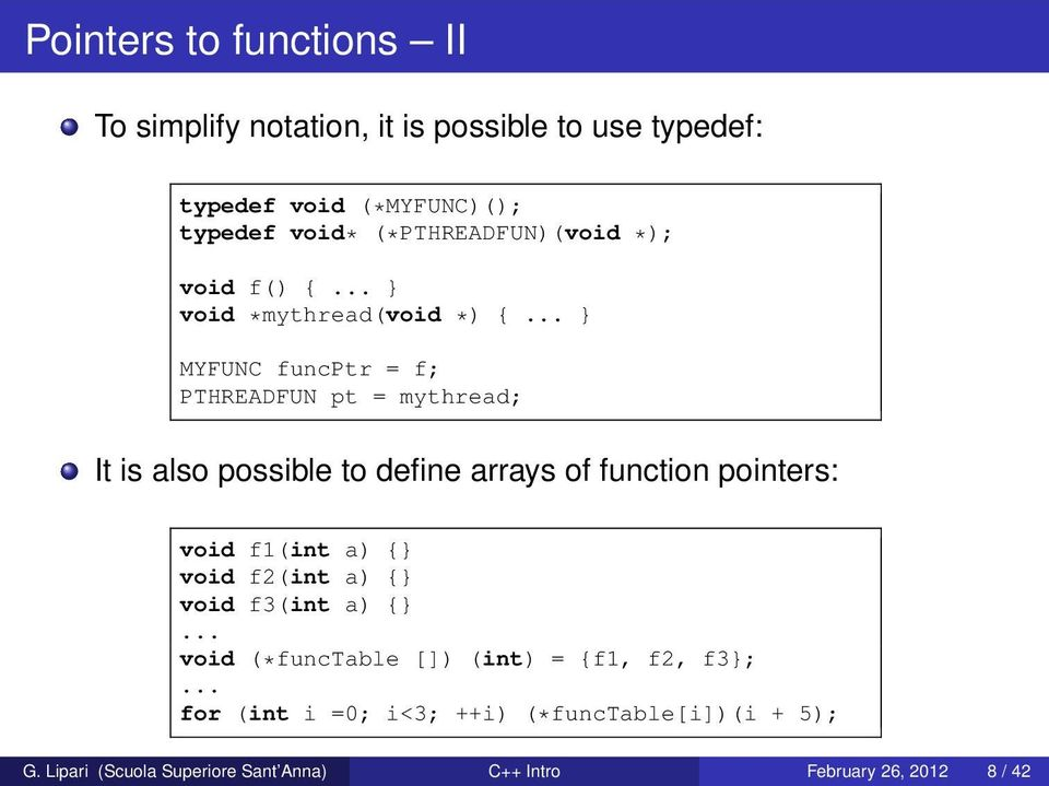 .. } MYFUNC funcptr = f; PTHREADFUN pt = mythread; It is also possible to define arrays of function pointers: void f1(int a) {}