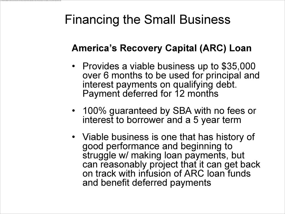 Payment deferred for 12 months 100% guaranteed by SBA with no fees or interest to borrower and a 5 year term Viable business