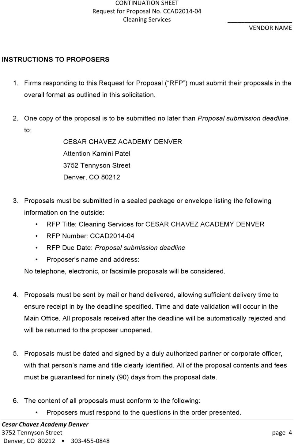 Proposals must be submitted in a sealed package or envelope listing the following information on the outside: RFP Title: Cleaning Services for CESAR CHAVEZ ACADEMY DENVER RFP Number: CCAD2014-04 RFP