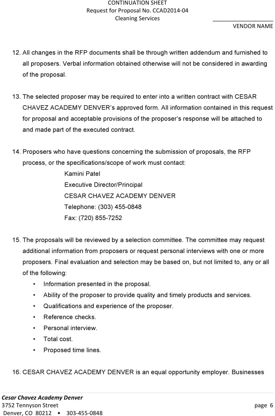 All information contained in this request for proposal and acceptable provisions of the proposer s response will be attached to and made part of the executed contract. 14.