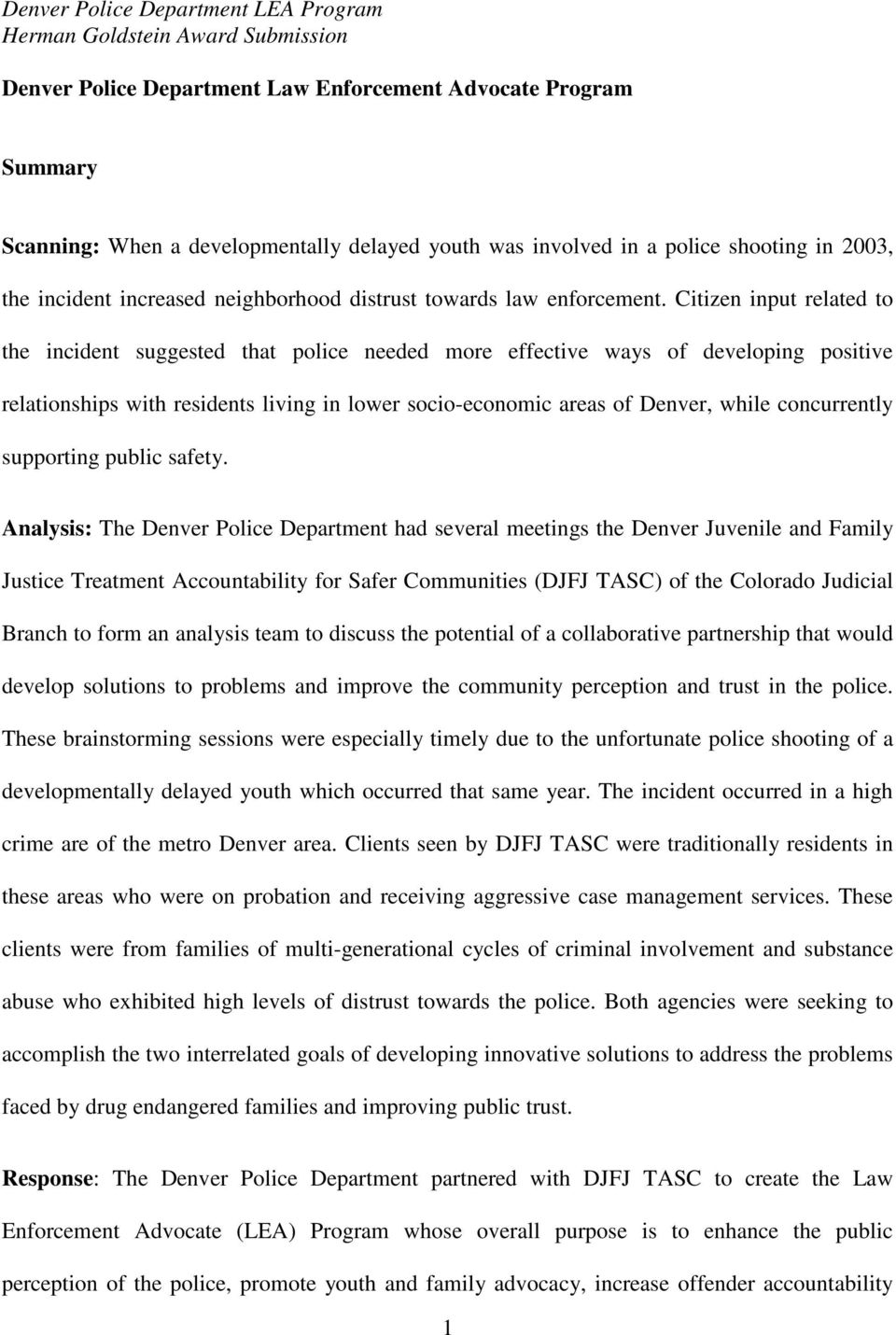 Citizen input related to the incident suggested that police needed more effective ways of developing positive relationships with residents living in lower socio-economic areas of Denver, while