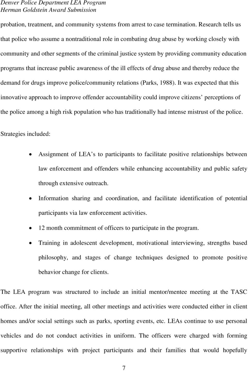 education programs that increase public awareness of the ill effects of drug abuse and thereby reduce the demand for drugs improve police/community relations (Parks, 1988).