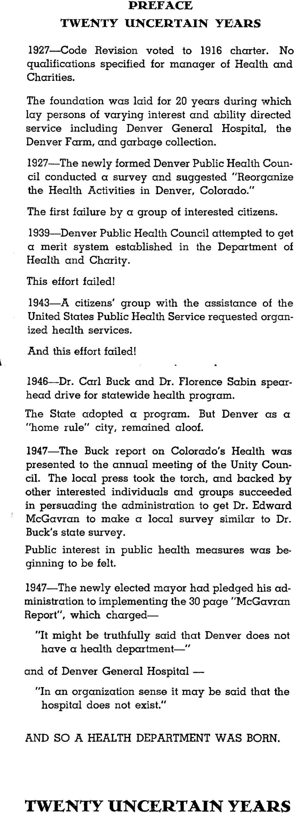 Reorganize the Heath Activities in Denver, Coorado The first faiure by a group of interested citizens 1939-Denver Pubic Heath Counci attempted to get a merit system estabished in the Department of