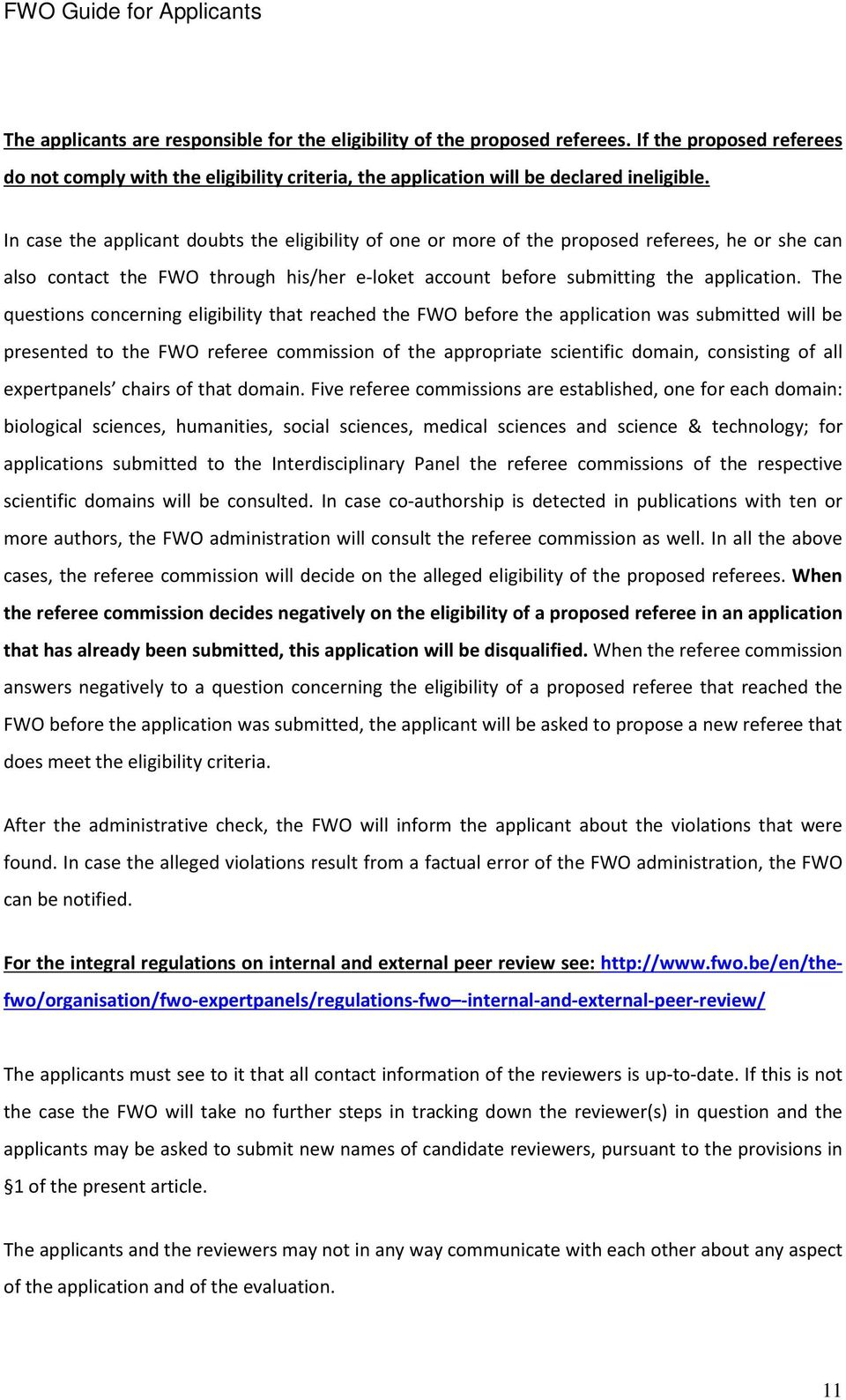 The questions concerning eligibility that reached the FWO before the application was submitted will be presented to the FWO referee commission of the appropriate scientific domain, consisting of all