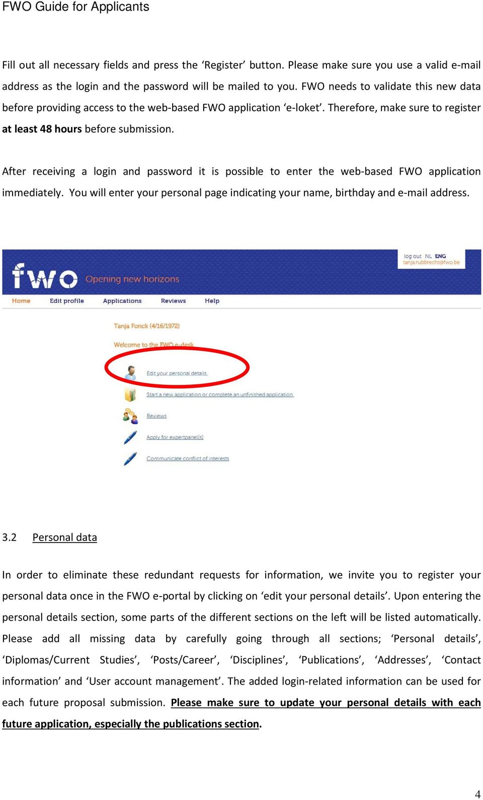 After receiving a login and password it is possible to enter the web-based FWO application immediately. You will enter your personal page indicating your name, birthday and e-mail address. 3.