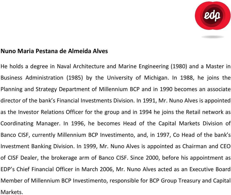 Nuno Alves is appointed as the Investor Relations Officer for the group and in 1994 he joins the Retail network as Coordinating Manager.