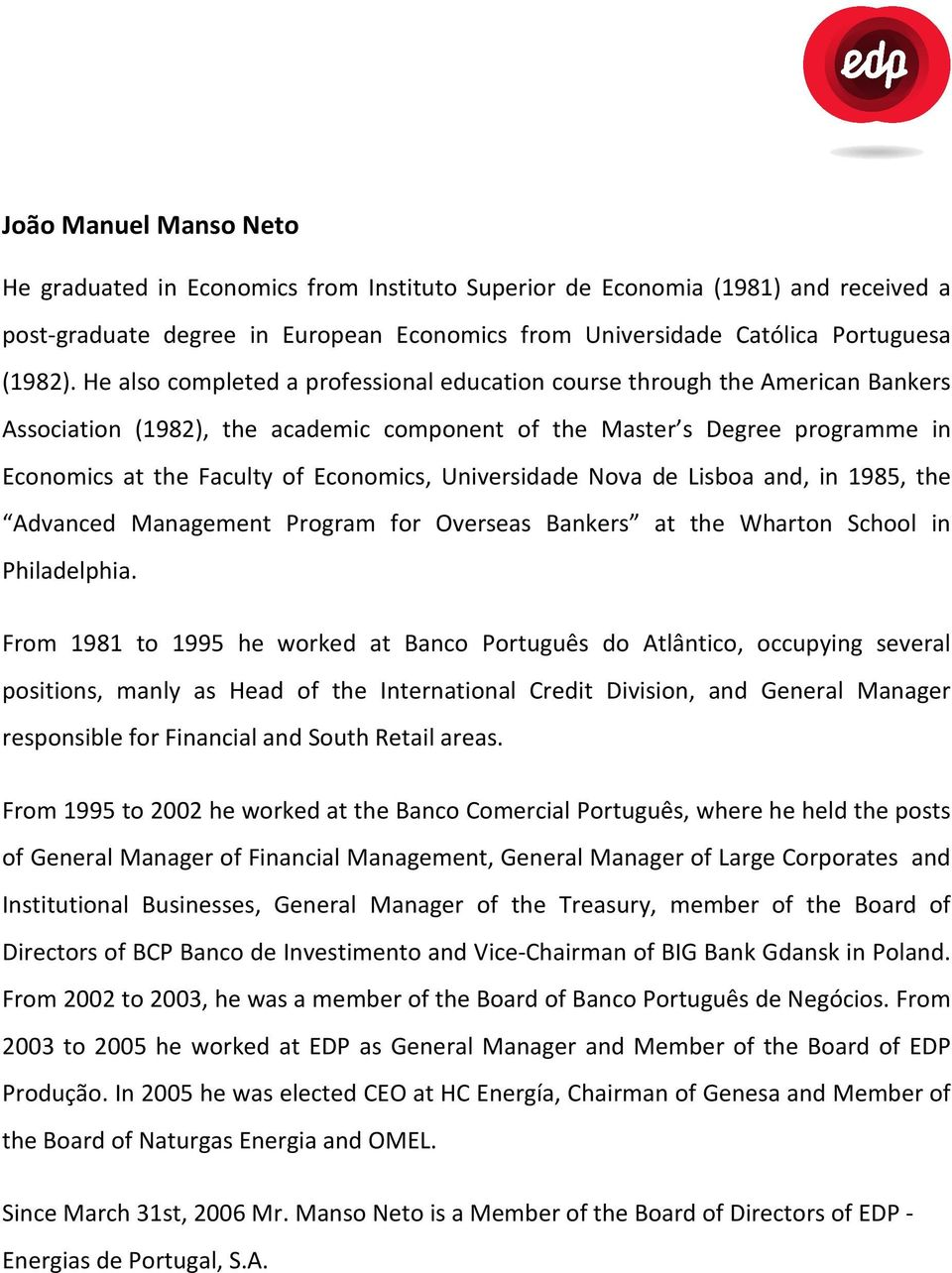 Universidade Nova de Lisboa and, in 1985, the Advanced Management Program for Overseas Bankers at the Wharton School in Philadelphia.