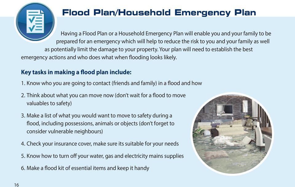 Key tasks in making a flood plan include: 1. Know who you are going to contact (friends and family) in a flood and how 2.