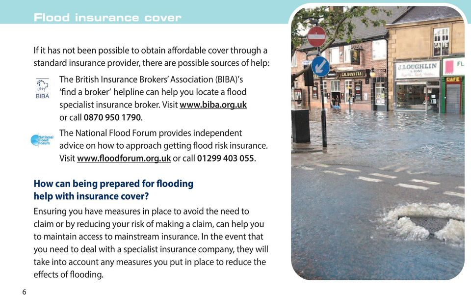 The National Flood Forum provides independent advice on how to approach getting flood risk insurance. Visit www.floodforum.org.uk or call 01299 403 055.