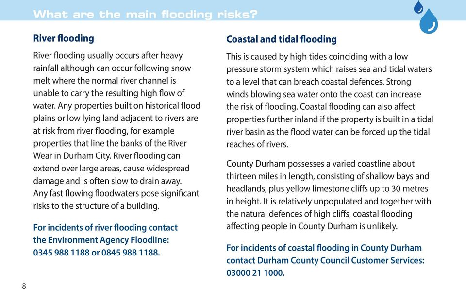 Any properties built on historical flood plains or low lying land adjacent to rivers are at risk from river flooding, for example properties that line the banks of the River Wear in Durham City.