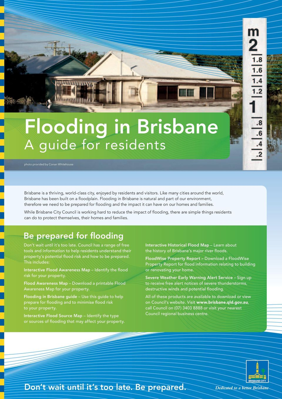 Flooding in Brisbane is natural and part of our environment, therefore we need to be prepared for flooding and the impact it can have on our homes and families.