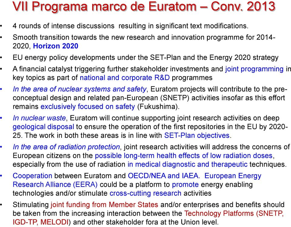 triggering further stakeholder investments and joint programming in key topics as part of national and corporate R&D programmes In the area of nuclear systems and safety, Euratom projects will