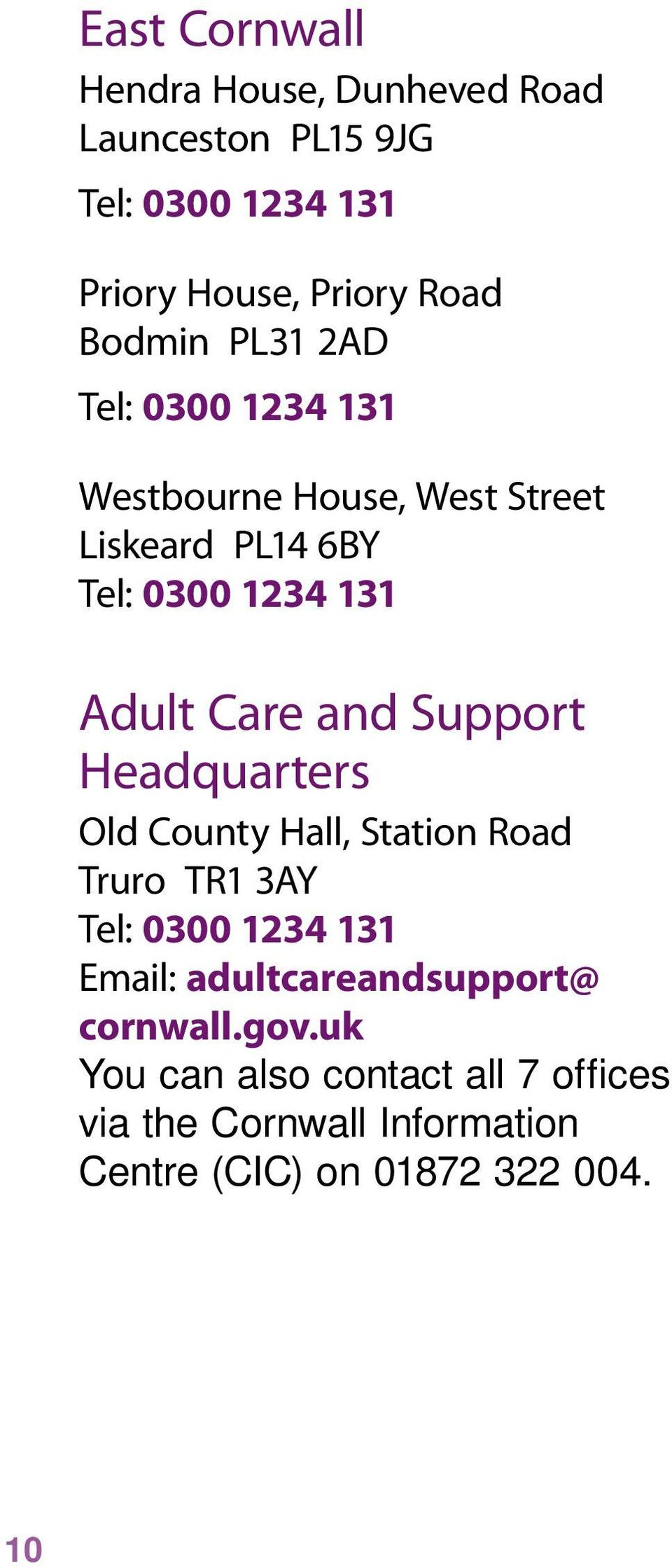 Headquarters Old County Hall, Station Road Truro TR1 3AY Email: adultcareandsupport@ cornwall.