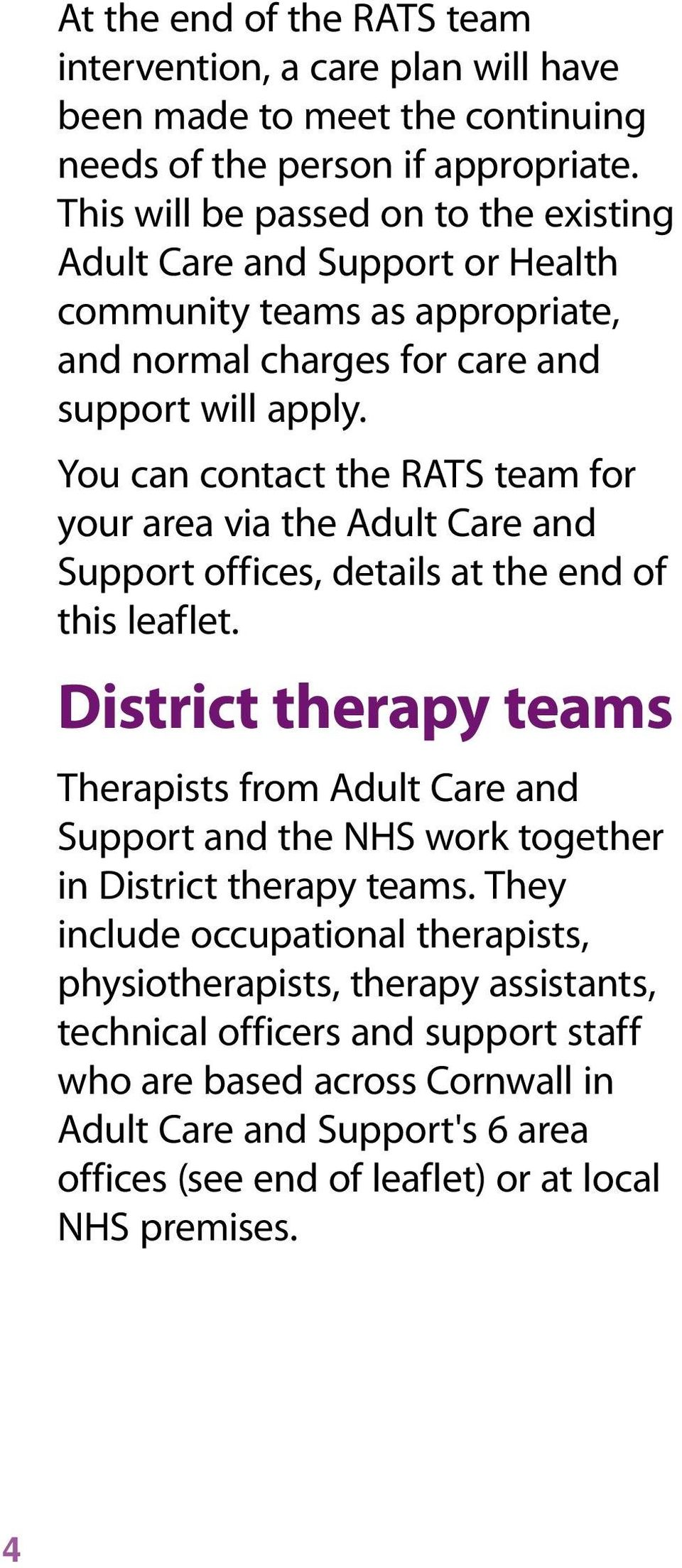 You can contact the RATS team for your area via the Adult Care and Support offices, details at the end of this leaflet.