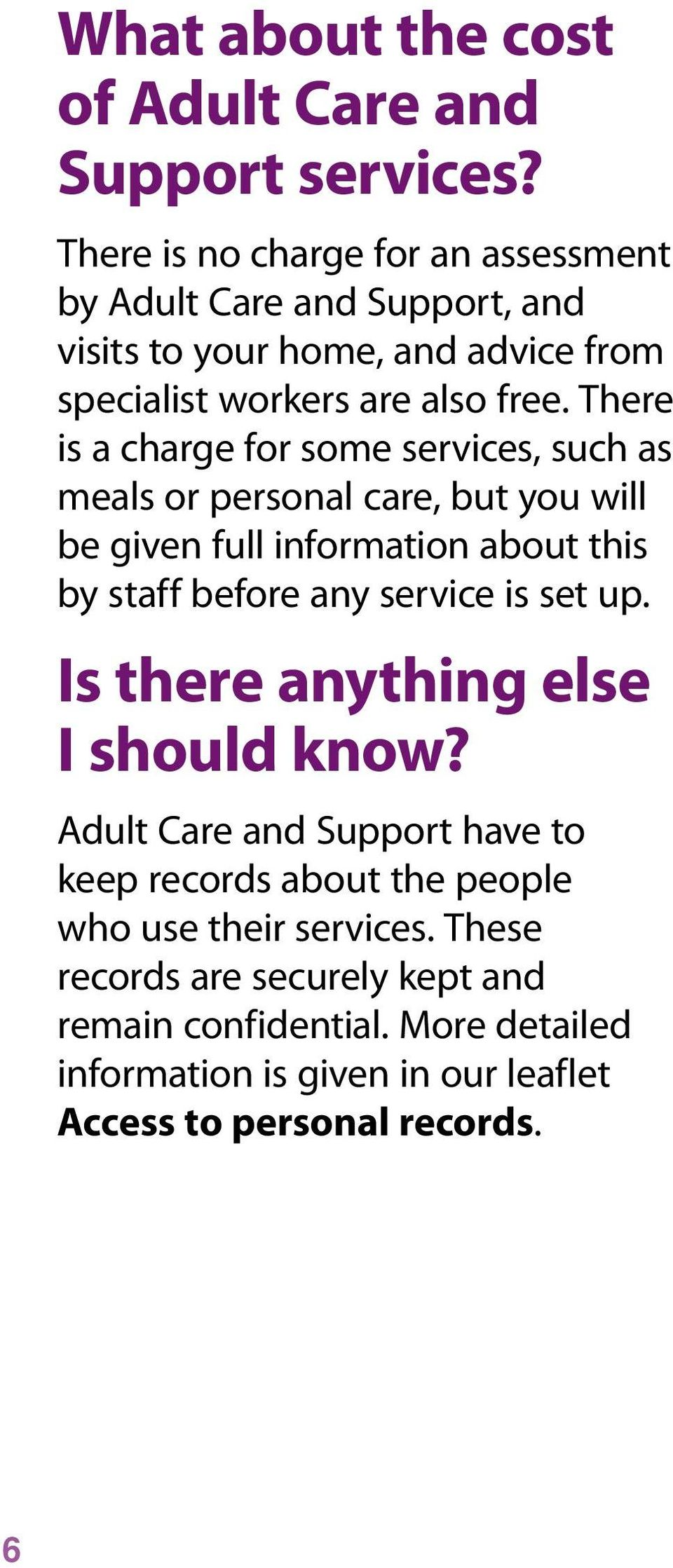 There is a charge for some services, such as meals or personal care, but you will be given full information about this by staff before any service is