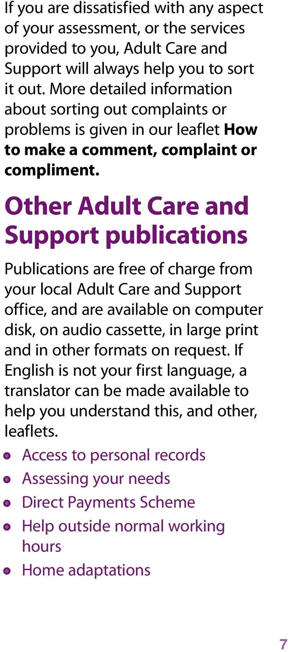 Other Adult Care and Support publications Publications are free of charge from your local Adult Care and Support office, and are available on computer disk, on audio cassette, in large print