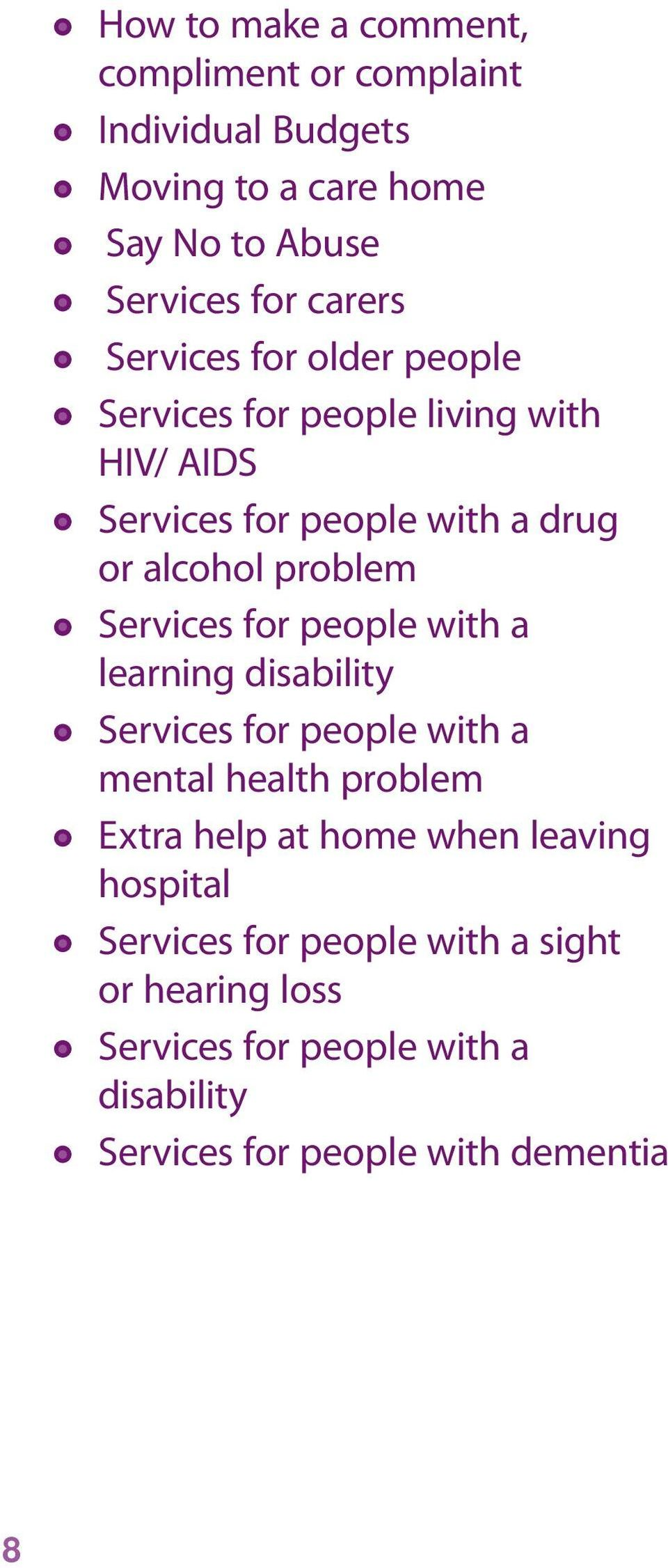 Services for people with a learning disability Services for people with a mental health problem Extra help at home when