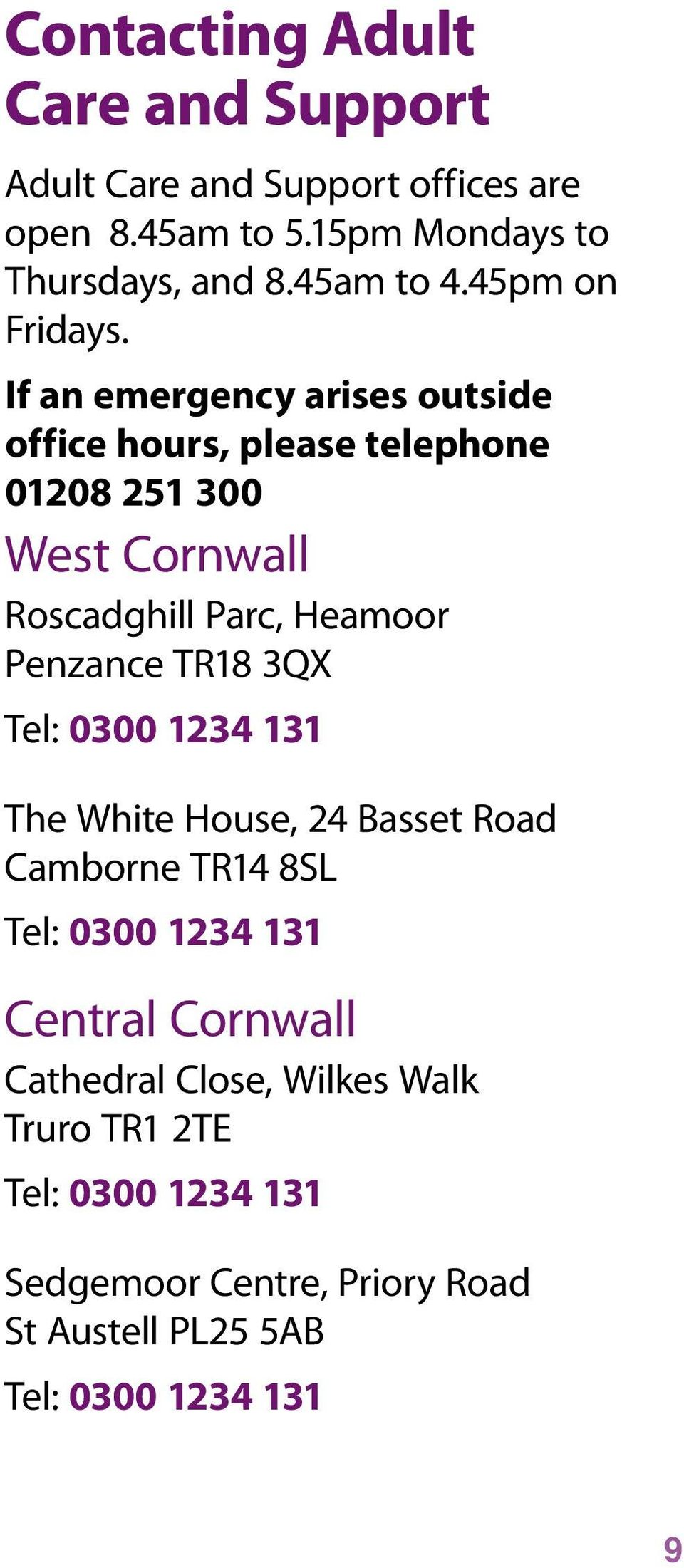If an emergency arises outside office hours, please telephone 01208 251 300 West Cornwall Roscadghill Parc,