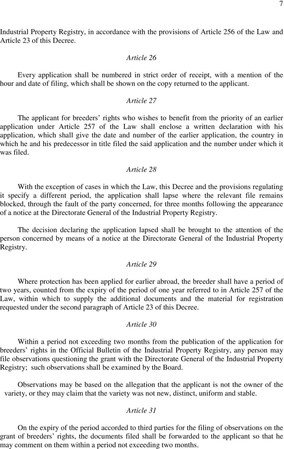 Article 27 The applicant for breeders rights who wishes to benefit from the priority of an earlier application under Article 257 of the Law shall enclose a written declaration with his application,